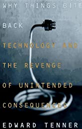 Why Things Bite Back: Technology and the Revenge of Unintended Consequences