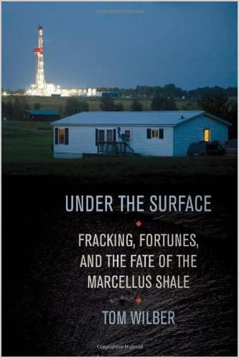 Under the surface : fracking, fortunes, and the fate of the Marcellus Shale