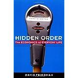 Hidden Order: The Economics of Everyday Life ~ David D. Friedman