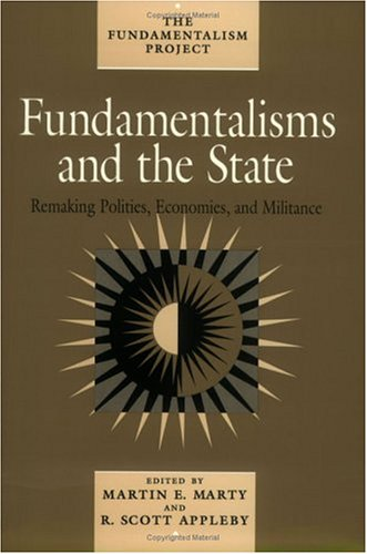 Fundamentalisms and the State: Remaking Polities, Economies, and Militance (The Fundamentalism Project)