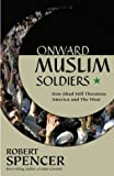 Onward Muslim Soldiers: How Jihad Still Threatens America and the West (0895261006) by Spencer, Robert