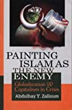 img - for Painting Islam As the New Enemy: Globalization & Capitalism in Crisis book / textbook / text book