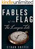 Fables of the Flag: The Lawyer's Tale (Fables of the Flag Series #3)