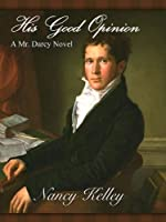 His Good Opinion: A Mr. Darcy Novel (Brides of Pemberley Book 1)