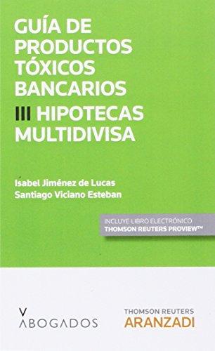 Guía De Productos Tóxicos Bancarios Iii Hipotecas Multidivisa (Monografía)