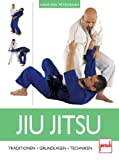 Jiu Jitsu: Traditionen - Grundlagen - Techniken