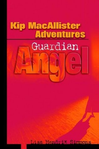 Kip MacAllister Adventures: Guardian Angel (Kip Macallister Adventure Series)
