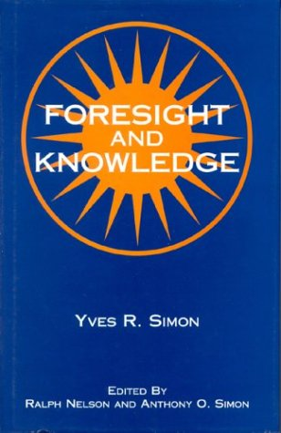 Foresight and Knowledge, YVES R. SIMON, ANTHONY O. SIMON