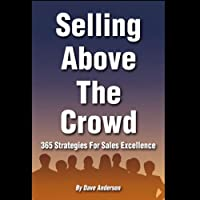 Selling Above the Crowd: 365 Strategies for Sales Excellence (       UNABRIDGED) by Dave Anderson Narrated by Dave Anderson