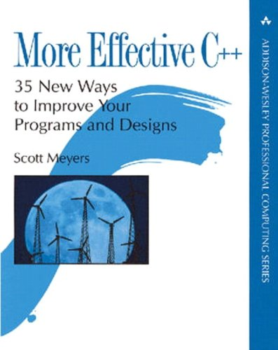More Effective C++ , 35 New Ways to Improve Your Programs & Designs
