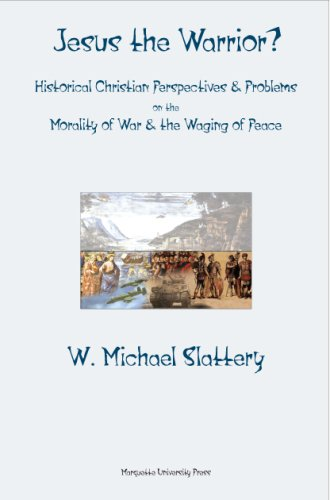 Jesus the Warrior?: Historical Christian Perspectives & Problems on the Morality of War & The Waging of Peace (M