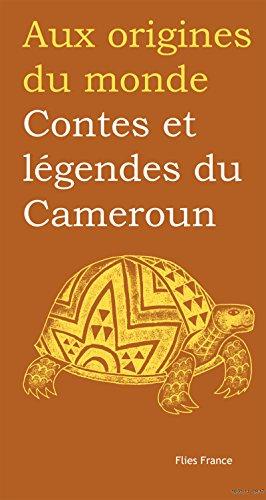 Contes et légendes du Cameroun (Aux origines du monde t. 34)