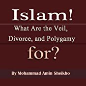 Islam...What Are the Veil, Divorce, and Polygamy For? | [Mohammad Amin Sheikho]