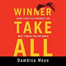 Winner Take All: China's Race for Resources and What It Means for the World (       UNABRIDGED) by Dambisa Moyo Narrated by Ken Perlstein
