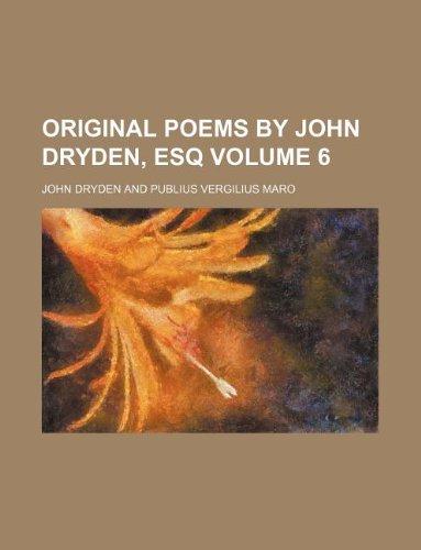Original poems by John Dryden, Esq Volume 6