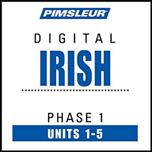 Irish Phase 1, Unit 01-05: Learn to Speak and Understand Irish (Gaelic) with Pimsleur Language Programs | [Pimsleur]
