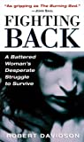 Fighting Back: A Battered Woman's Desperate Struggle to Survive (0449005429) by Davidson, Robert