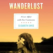 Wanderlust: A Love Affair with Five Continents (       UNABRIDGED) by Elisabeth Eaves Narrated by Erin Bennett