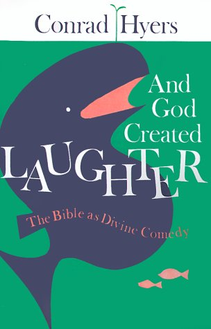And God Created Laughter: The Bible as Divine Comedy, Conrad Hyers