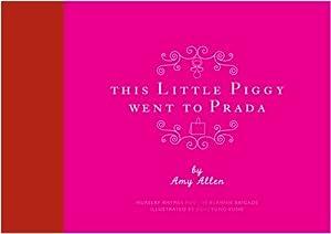 This Little Piggy Went to Prada: Nursery Rhymes for the Blahnik Brigade