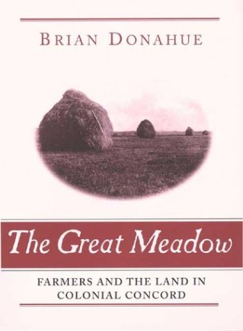 The Great Meadow: Farmers and the Land in Colonial Concord