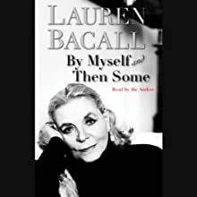 By Myself and Then Some (       ABRIDGED) by Lauren Bacall Narrated by Lauren Bacall