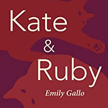 Kate & Ruby Audiobook by Emily Gallo Narrated by Emily Gallo