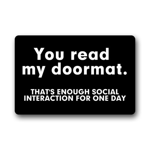 "Non-Slip Entryways Funny Saying Quotes Doormat, You Read My Doormat, That's Enough Social Interaction For One Day Picture Rectangle Indoor/Outdoor Rectangle Floor Mat Doormat - 23.6""(L) x 15.7""(W), 3/16"" Thickness"
