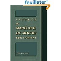 Lettres du maréchal de Moltke sur l'Orient