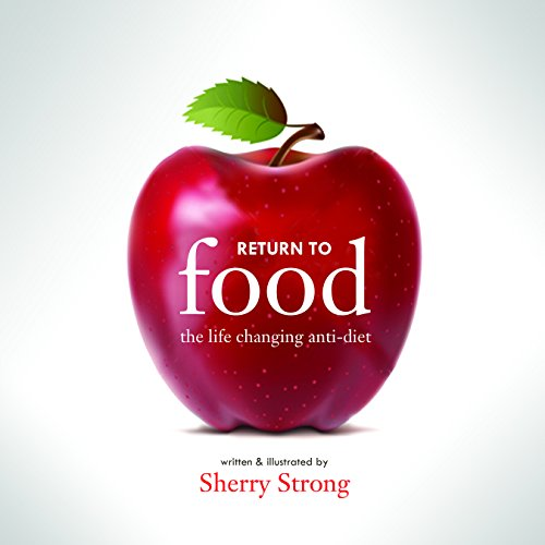 Return to Food: The Life-Changing Anti-Diet by Sherry Strong