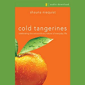Cold Tangerines: Celebrating the Extraordinary Nature of Everyday Life | [Shauna Niequist]