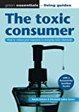 The Toxic Consumer: How to Reduce Your Exposure to Everyday Toxic Chemicals