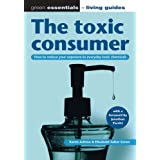 The toxic consumer: How to reduce your exposure to everyday toxic chemicals: How to Reduce Your Exposure to Everyday Toxic Chemicals (Green Essentials - Living Guides)by Karen Ashton