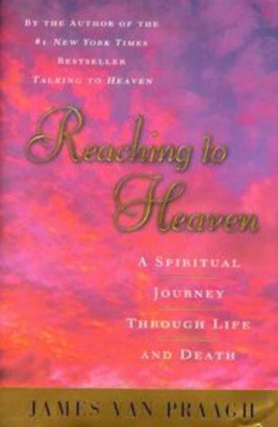 Reaching to Heaven: A Spiritual Journey Through Life and Death, JAMES VAN PRAAGH