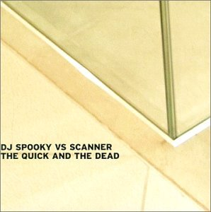 DJ Spooky vs. Scanner - The Quick And The Dead