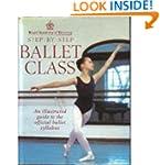 Step-By-Step Ballet Class: An Illustr...
