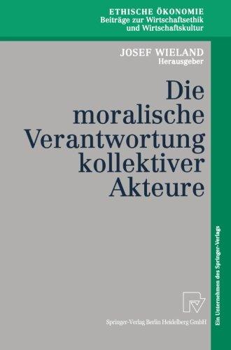 Die moralische Verantwortung kollektiver Akteure (Ethische Ökonomie. Beiträge zur Wirtschaftsethik und Wirtschaftskult