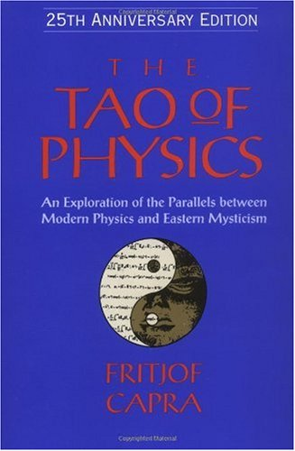 The Tao of Physics: An Exploration of the Parallels between Modern Physics and Eastern Mysticism (25th Anniversary Edition)