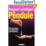 Manuel pratique du pendule : 40 planches pendulaires