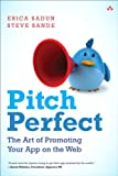 Pitch Perfect: The Art of Promoting Your App on the Web Erica Sadun