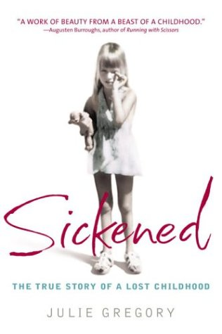 Sickened: the True Story of a Lost Childhood by Julie Gregory