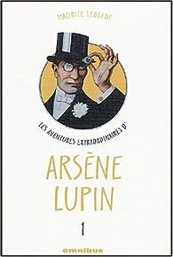 Les aventures extraordinaires d'Ars�ne Lupin, Tome 1 : Ars�ne Lupin gentleman cambrioleur. Ars�ne Lupin contre Sherlock Holmes. L'aiguille creuse. Ars�ne Lupin (th��tre). par Maurice Leblanc