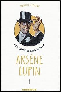 Les aventures extraordinaires d'Ars�ne Lupin, Tome 1 : Ars�ne Lupin gentleman cambrioleur. Ars�ne Lupin contre Sherlock Holmes. L'aiguille creuse. Ars�ne Lupin (th��tre). par Leblanc
