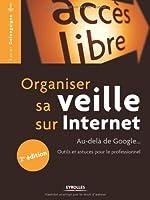 Organiser sa veille sur Internet : Au-dela de Google... Outils et astuces pour le professionnel