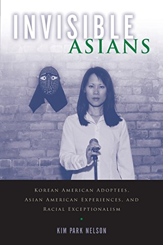 Invisible Asians: Korean American Adoptees, Asian American Experiences, and Racial Exceptionalism (Asian American Studies Today), by Kim P