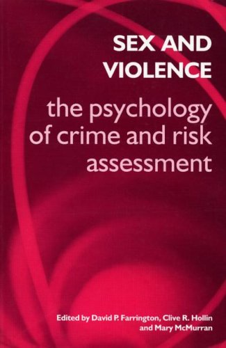 Sex and Violence: the Psychology of Crime and Risk Assessment