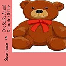 One Stuffed Animal & Gus the Old Tire | Livre audio Auteur(s) : Steve Lemco Narrateur(s) : Star Donovan