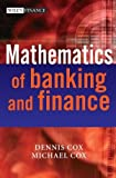 Dennis Cox The Mathematics of Banking and Finance (The Wiley Finance Series)