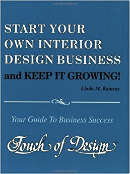 Start Your Own Interior Design Business And Keep It Growing Your Guide To Business Success