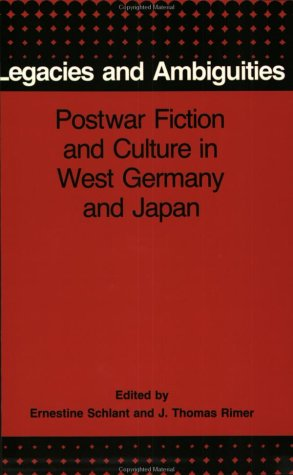 Legacies and Ambiguities: Postwar Fiction and Culture in West Germany and Japan